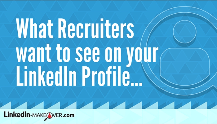 What Recruiters want to see on your LinkedIn Profile
