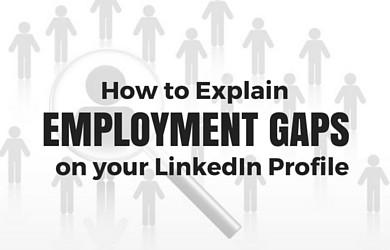 Employment Gaps on your LinkedIn Profile