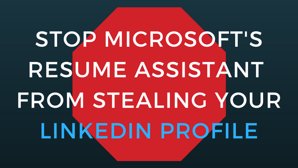 Stop Microsoft from Stealing Your LinkedIn profile in their resume assistant