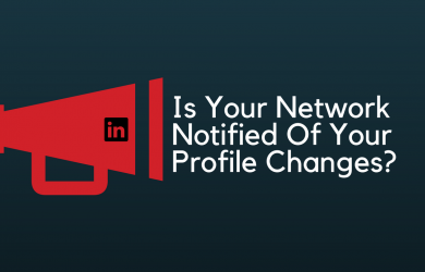 Is Your Network Notified Of LinkedIn Profile Changes?