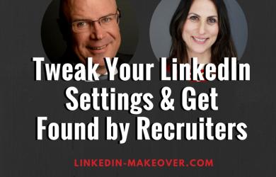 Tweak Your LinkedIn Settings & Get Found by Recruiters