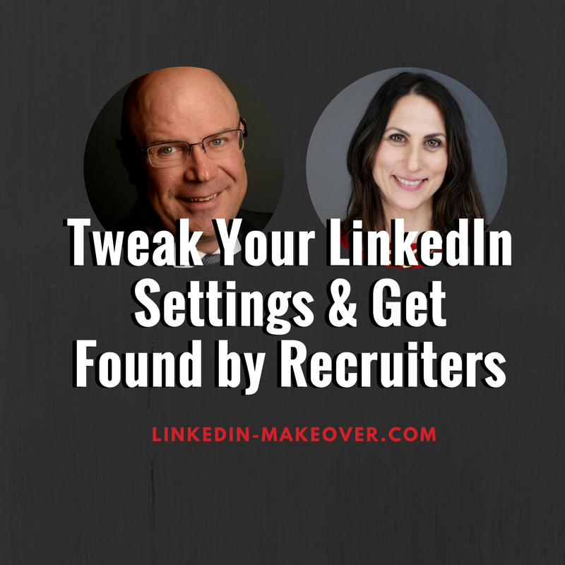 Tweak Your LinkedIn Settings & Get Found by Recruiters