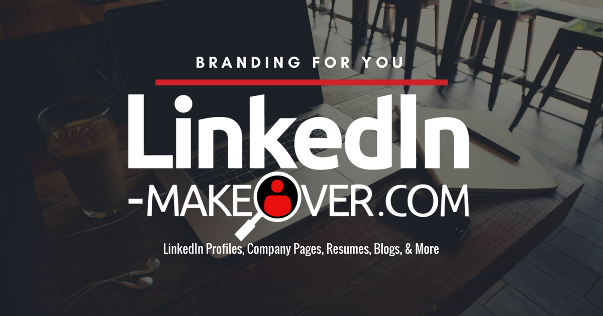 Get A Linkedin Makeover Professional Linkedin Profile Optimization