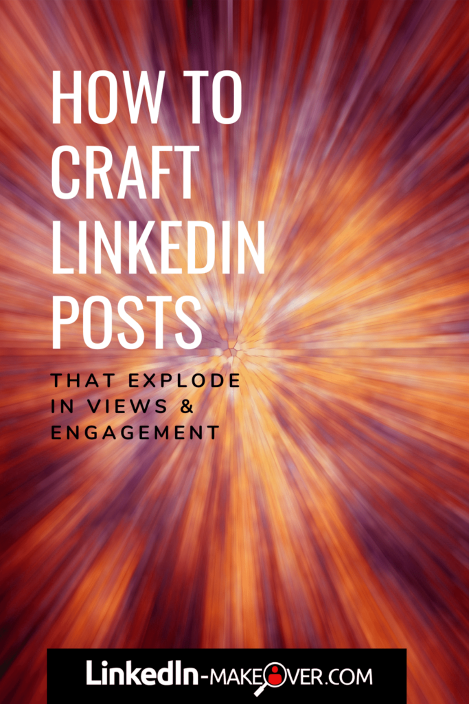 How to craft LinkedIn Posts that explode in views and engagement
