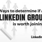 5 Ways to determine if a LinkedIn Group is worth joining