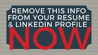 Remove this Information from ?Your Resume & LinkedIn Profile NOW!